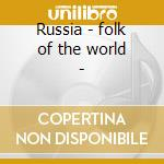 Russia - folk of the world - cd musicale di Artisti Vari