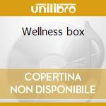 Wellness box cd musicale di Artisti Vari