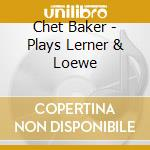 PLAYS THE BEST OF LERNER&LOEWE(20BIT cd musicale di BAKER CHET