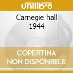 Carnegie hall 1944 cd musicale