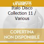 Italo disco collection 11 cd musicale di Artisti Vari