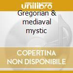 Gregorian & mediaval mystic cd musicale di Artisti Vari