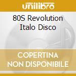 80's revolution - italo disco cd musicale di Artisti Vari