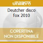 Deutcher disco fox 2010 cd musicale di Artisti Vari