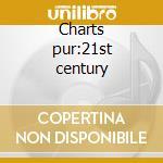 Charts pur:21st century cd musicale di Artisti Vari
