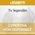 Tv legenden cd musicale di Artisti Vari