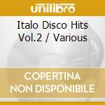 Italo disco hits vol.2 cd musicale di Artisti Vari