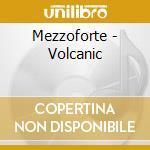 Mezzoforte - Volcanic cd musicale di MEZZOFORTE