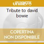 Tribute to david bowie cd musicale di Artisti Vari