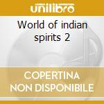 World of indian spirits 2 cd musicale di Artisti Vari