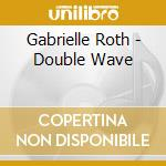 Roth Gabrielle - Double Wave cd musicale di Gabrielle Roth