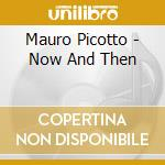 Now & then cd musicale di Mauro Picotto