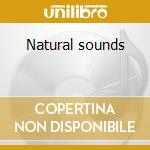 Natural sounds cd musicale di Artisti Vari
