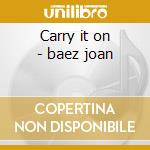 Carry it on - baez joan cd musicale di Joan Baez