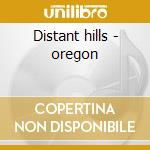 Distant hills - oregon cd musicale di Oregon