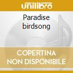 Paradise birdsong cd musicale