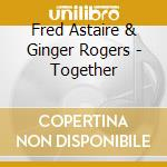 together(24 BIT DIG.REMAST.) cd musicale di F.ASTAIRE & G.ROGERS
