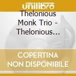 THELONIOUS MONK TRIO cd musicale di MONK THELONIOUS TRIO