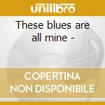 These blues are all mine - cd musicale di Tab Benoit