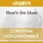 Blow'n the blues cd musicale di Artisti Vari