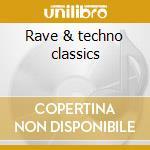 Rave & techno classics cd musicale di Artisti Vari