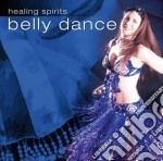 Belly dance - healing spirits cd musicale di Artisti Vari