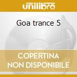 Goa trance 5 cd musicale di Artisti Vari