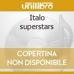 Italo superstars cd musicale di Artisti Vari