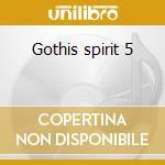 Gothis spirit 5 cd musicale di Artisti Vari