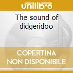 The sound of didgeridoo cd musicale di Artisti Vari