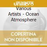 Beauty & positive vibrations of ocean atmosphere cd musicale di Artisti Vari