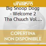 WELCOME TO THE CHUCH VOL.4 cd musicale di SNOOP DOGGY DOGG