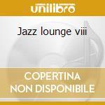 Jazz lounge viii cd musicale di Artisti Vari