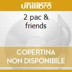 2 pac & friends cd musicale di Pac 2