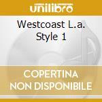 WESTCOAST L.A. STYLE 1 cd musicale di ARTISTI VARI