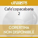 Cafe'copacabana 2 cd musicale di Artisti Vari