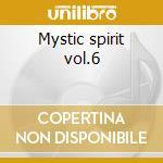 Mystic spirit vol.6 cd musicale di Artisti Vari