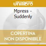 Suddenly cd musicale di Mpress
