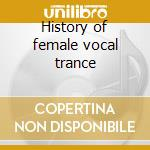 History of female vocal trance cd musicale di Artisti Vari