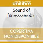 Sound of fitness-aerobic cd musicale di Artisti Vari