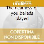 The nearness of you ballads played cd musicale