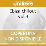 Ibiza chillout vol.4 cd musicale di Artisti Vari