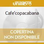 Cafe'copacabana cd musicale di Artisti Vari