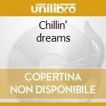Chillin' dreams cd musicale di Artisti Vari