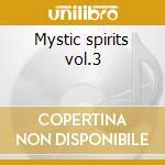 Mystic spirits vol.3 cd musicale di Artisti Vari