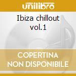 Ibiza chillout vol.1 cd musicale di Artisti Vari