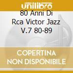 80 ANNI DI RCA VICTOR JAZZ V.7 80-89 cd musicale di Artisti Vari
