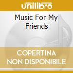 MUSIC FOR MY FRIENDS cd musicale di James Galway