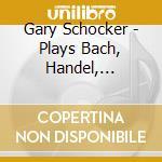 Gary schocker, flutist cd musicale di Handel / bach / telem
