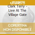 Clark Terry - Live At The Village Gate cd musicale di Clark Terry